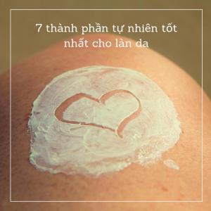 7 Dưỡng chất từ thiên nhiên tốt nhất cho làn da